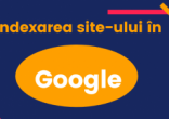 Indexarea site-ului in Google. Metode simple de optimizare a indexarii