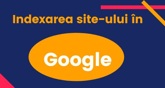 Indexarea site-ului in Google. Metode simple de optimizare a indexarii